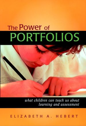 The Power of Portfolios: What Children Can Teach Us About Learning and Assessment  (0787958719) cover image