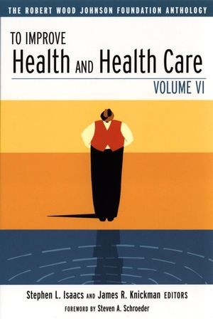 To Improve Health and Health Care: The Robert Wood Johnson Foundation Anthology, Volume VI (0787963119) cover image