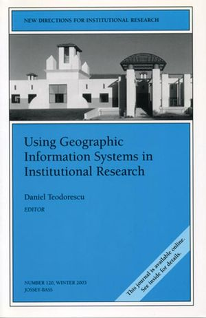 Using Geographic Information Systems in Institutional Research: New Directions for Institutional Research, Number 120