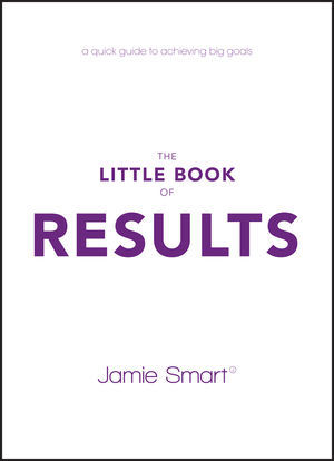 The Little Book of Results: A Quick Guide to Achieving Big Goals