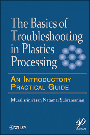 Basics of Troubleshooting in Plastics Processing: An Introductory Practical Guide (1118071719) cover image