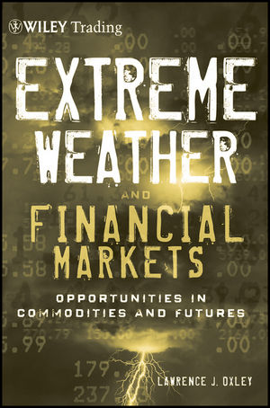 Extreme Weather and The Financial Markets: Opportunities in Commodities and Futures (1118147219) cover image