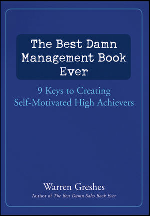 The Best Damn Management Book Ever: 9 Keys to Creating Self-Motivated High Achievers (1118161319) cover image