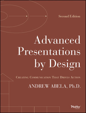 Advanced Presentations by Design: Creating Communication that Drives Action, 2nd Edition