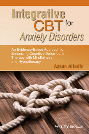 Integrative CBT for Anxiety Disorders: An Evidence-Based Approach to Enhancing Cognitive Behavioural Therapy with Mindfulness and Hypnotherapy (1118509919) cover image