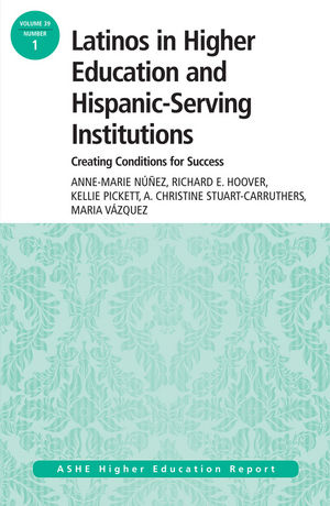 Latinos in Higher Education: Creating Conditions for Student Success: ASHE Higher Education Report, 39:1 (1118673719) cover image