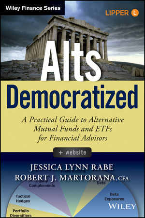 Alts Democratized: A Practical Guide to Alternative Mutual Funds and ETFs for Financial Advisors, + Website