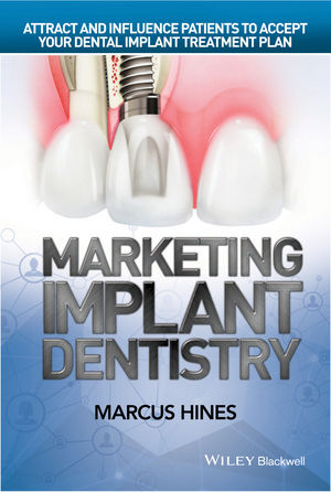 Wiley: Marketing Implant Dentistry: Attract and Influence Patients ...