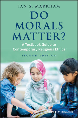 Do Morals Matter?: A Textbook Guide to Contemporary Religious Ethics, 2nd Edition