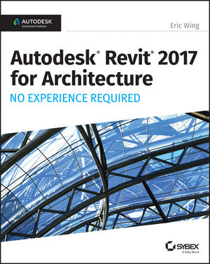 Autodesk Revit 2017 for Architecture: No Experience Required (1119243319) cover image
