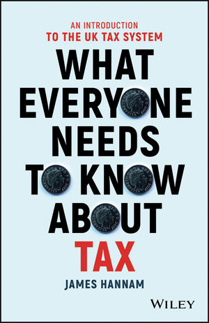 What Everyone Needs to Know about Tax: An Introduction to the UK Tax System (1119375819) cover image