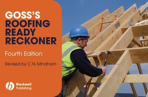 Goss's Roofing Ready Reckoner: Metric Cutting and Sizing Tables for Timber Roof Members, 4th Edition