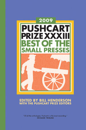 The Pushcart Prize XXXIII: Best of the Small Presses, 2009 Edition