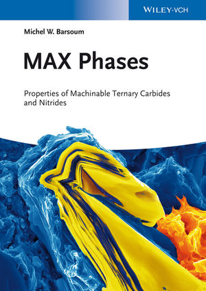 MAX Phases: Properties of Machinable Ternary Carbides and Nitrides