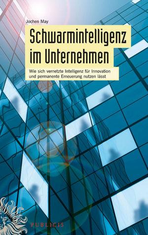 Schwarmintelligenz im Unternehmen: Wie sich vernetzte Intelligenz für Innovation und permanente Erneuerung nutzen lässt