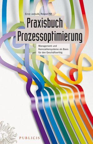 Praxisbuch Prozessoptimierung: Management- und Kennzahlensysteme als Basis für den Geschäftserfolg