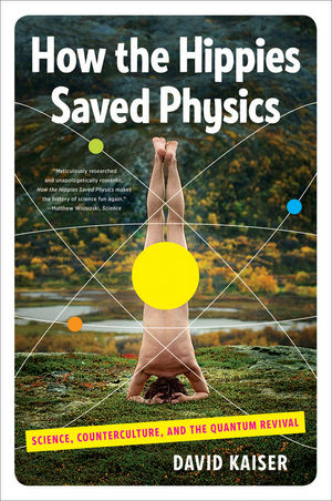 How the Hippies Saved Physics: Science, Counterculture, and the Quantum