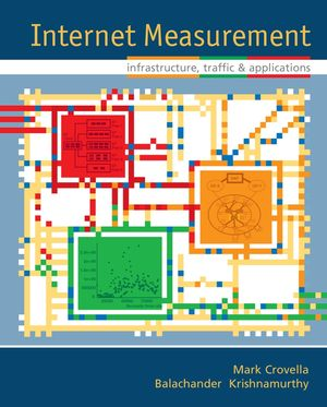 Internet Measurement: Infrastructure, Traffic and Applications