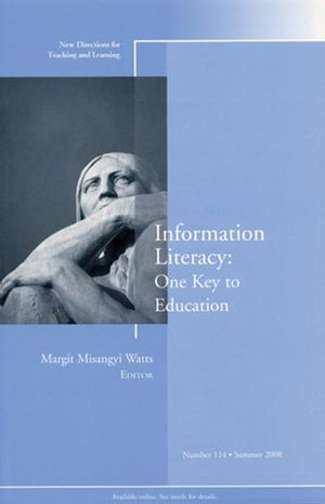 Information Literacy: One Key to Education: New Directions for Teaching and Learning, Number 114