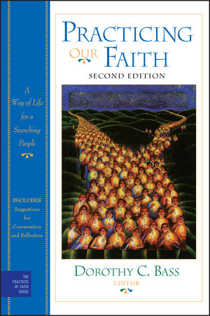 Practicing Our Faith: A Way of Life for a Searching People, 2nd Edition (047048411X) cover image