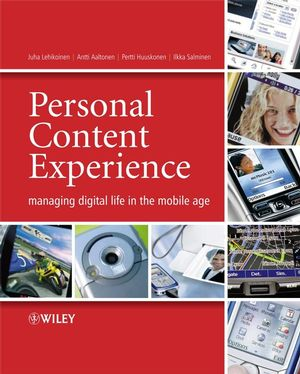 Personal Content Experience: Managing Digital Life in the Mobile Age (047051101X) cover image