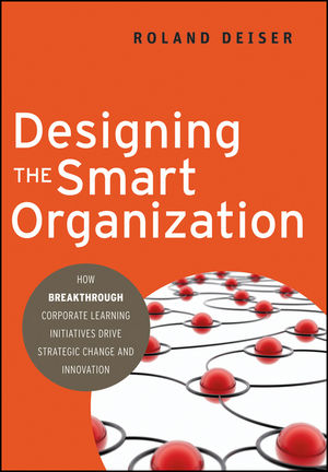 Designing the Smart Organization: How Breakthrough Corporate Learning Initiatives Drive Strategic Change and Innovation (047053561X) cover image