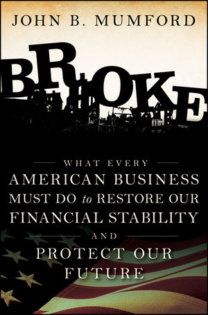 Broke: What Every American Business Must Do to Restore Our Financial Stability and Protect Our Future  (047056461X) cover image