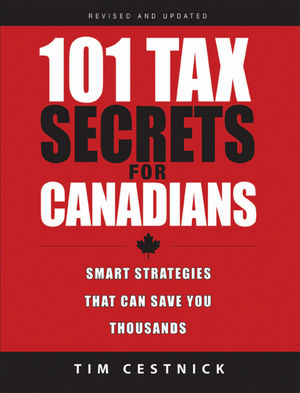 101 Tax Secrets For Canadians: Smart Strategies That Can Save You Thousands, 2nd, Revised and Updated Edition