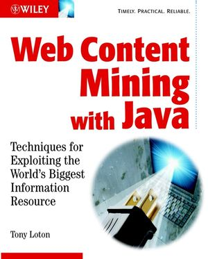 Web Content Mining With Java: Techniques for Exploiting the World Wide Web