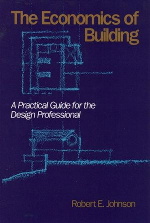 The Economics of Building: A Practical Guide for the Design Professional
