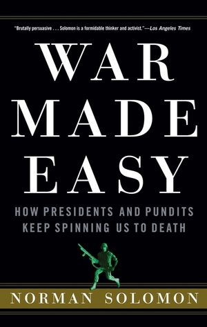War Made Easy: How Presidents and Pundits Keep Spinning Us to Death (047179001X) cover image