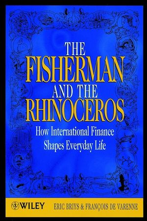 The Fisherman and the Rhinoceros: How International Finance Shapes Everyday Life (047188961X) cover image