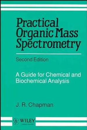 Practical Organic Mass Spectrometry: A Guide for Chemical and Biochemical Analysis, 2nd Edition