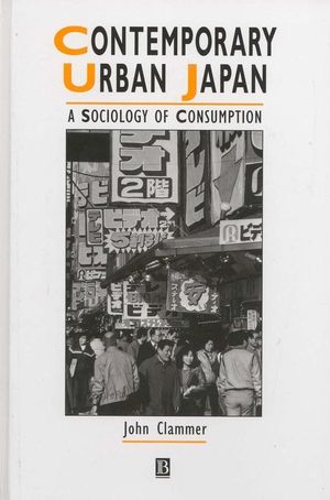 Contemporary Urban Japan: A Sociology of Consumption