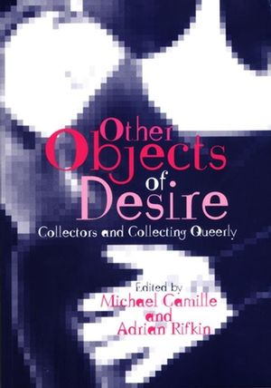 Other Objects of Desire: Collectors and Collecting Queerly (063123361X) cover image