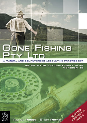 Gone Fishing PTY LTD - A Manual and Computerised Accounting Practice Set Using MYOB Version 19