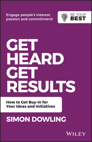 Get Heard, Get Results: How to Get Buy-In for Your Ideas and Initiatives, 2nd Edition