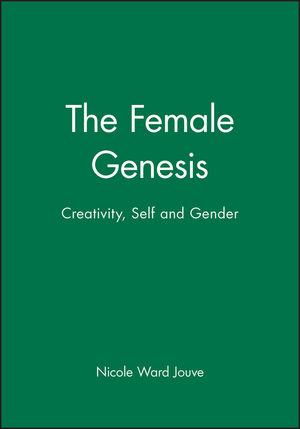 The Female Genesis: Creativity, Self and Gender