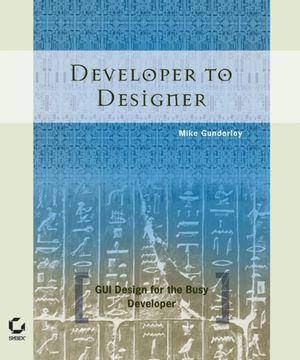 Developer to Designer: GUI Design for the Busy Developer (078214361X) cover image