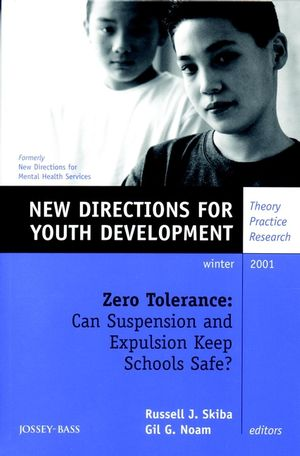 Zero Tolerance: Can Suspension and Expulsion Keep Schools Safe?: New Directions for Youth Development, Number 92