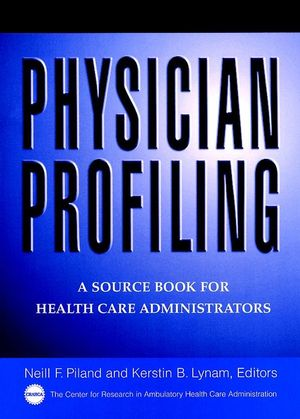 Physician Profiling: A Source Book for Health Care Administrators