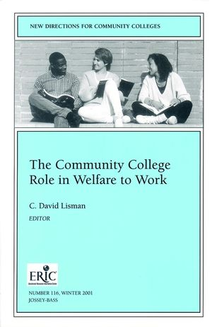 The Community College Role in Welfare to Work: New Directions for Community Colleges, Number 116 (078795781X) cover image