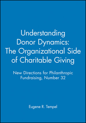 Understanding Donor Dynamics: The Organizational Side of Charitable Giving: New Directions for Philanthropic Fundraising, Number 32