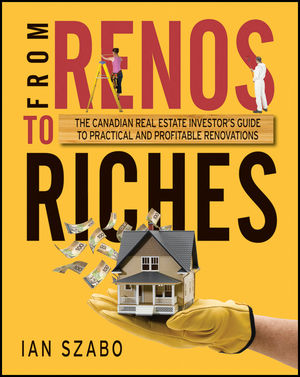 From Renos to Riches: The Canadian Real Estate Investor's Guide to Practical and Profitable Renovations
