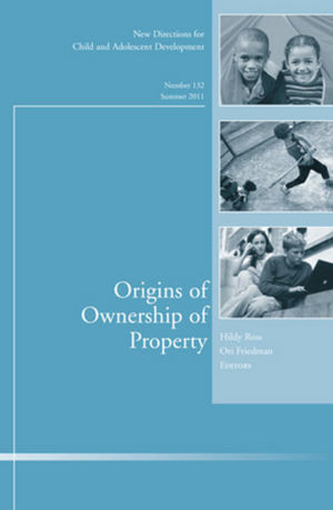 Origins of Ownership of Property: New Directions for Child and Adolescent Development, Number 132 (111815911X) cover image