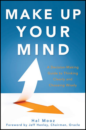 Make Up Your Mind: A Decision Making Guide to Thinking Clearly and Choosing Wisely (111817271X) cover image