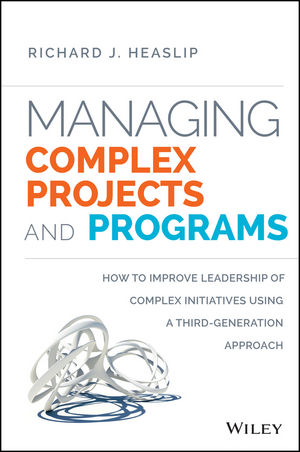 Book Cover Image for Managing Complex Projects and Programs: How to Improve Leadership of Complex Initiatives Using a Third-Generation Approach