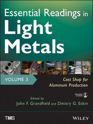 Essential Readings in Light Metals, Volume 3, Cast Shop for Aluminum Production (111863571X) cover image