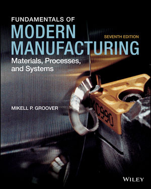 Fundamentals of Modern Manufacturing: Materials, Processes and Systems, Enhanced eText, 7th Edition