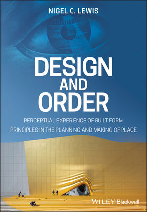Design and Order: perceptual experience of built form principles in the planning and making of place